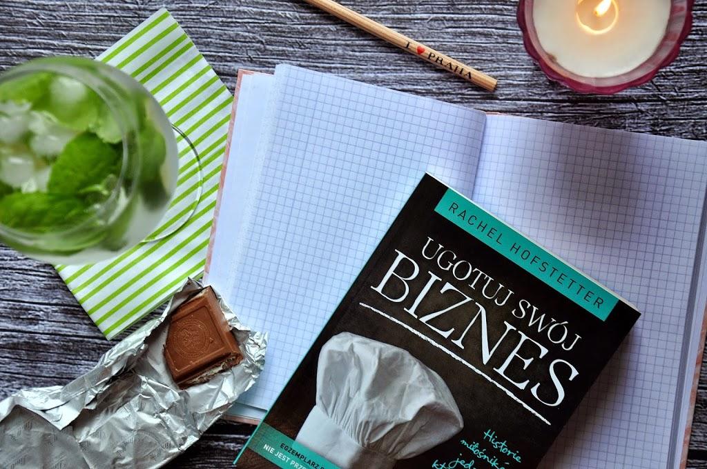 Rachel Hofstetter : Ugotuj swój biznes. Historie miłośników jedzenia, którzy swoją pasję zamienili w karierę.